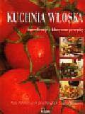 Whiteman Kate, Wright Jeni, Boggiano Angela - Kuchnia włoska Ingrediencje i klasyczne przepisy