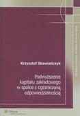 Skawiańczyk Krzysztof - Podwyższenie kapitału zakładowego w spółce z ograniczoną odpowiedzialnością