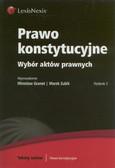 Granat Mirosław, Zubik Marek - Prawo konstytucyjne Wybór aktów prawnych