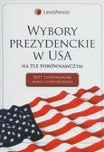 Ludwikowski Rett, Ludwikowska Anna - Wybory prezydenckie w USA na tle porównawczym