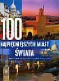 100 najpiękniejszych miast świata. Przewodnik po miastach wszystkich kontynentów