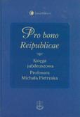 Pro bono Reipublicae. Księga jubileuszowa Profesora Michała Pietrzaka