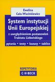 Cała-Wacinkiewicz Ewelina - System instytucji Unii Europejskiej z uwzględnieniem postanowień Traktatu Lizbońskiego