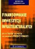 Brzozowska Krystyna - Finansowanie inwestycji infrastrukturalnych przez kapitał prywatny na zasadach Project Finance