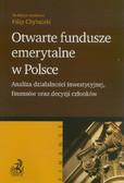Otwarte fundusze emerytalne w Polsce. Analiza działalności inwestycyjnej, finansów oraz decyzji członków