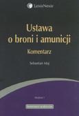 Maj Sebastian - Ustawa o broni i amunicji Komentarz