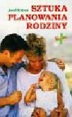 Rotzer Josef - Sztuka planowania rodziny. Droga partnerstwa metoda objawowo-termiczna