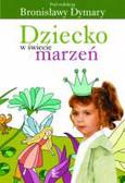 Dymara Bronisława - Dziecko w świecie marzeń