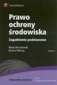 Wierzbowski Błażej, Rakoczy Bartosz - Prawo ochrony środowiska Zagadnienia podstawowe