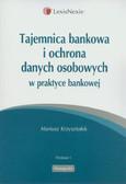 Krzysztofek Mariusz - Tajemnica bankowa i ochrona danych osobowych w praktyce bankowej