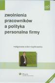 Sidor-Rządkowska Małgorzata - Zwolnienia pracowników a polityka personalna firmy