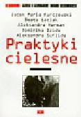 Kurczewski Jacek, Łaciak Beata, Herman Aleksandra - Praktyki cielesne
