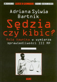 Bartnik Adriana Sylwia - Sędzia czy kibic. Rola ławnika w wymiarze sprawiedliwości III RP