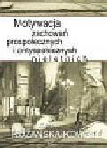 Różańska-Kowal Joanna - Motywacja zachowań prospołecznych i antyspołecznych nieletnich