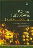 Kapuściński Ryszard - Wojna futbolowa Postscriptum