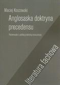 Koszowski Maciej - Anglosaska doktryna precedensu. Porównanie z polską orzeczniczą