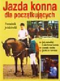 Hoffman Kurt - Jazda konna dla początkujących. Poradnik jeździecki