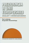 Prezydencja w Unii Europejskiej. Analizy i doświadczenia