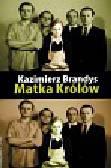 Brandys Kazimierz - Matka Królów Jak być kochaną