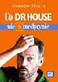 Holtz Andrew - Co dr House wie o medycynie