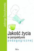 Daszykowska Jadwiga - Jakość życia w perspektywie pedagogicznej