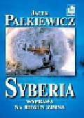 Pałkiewicz Jacek - Syberia. Wyprawa na biegun zimna