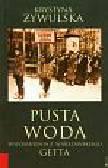 Żywulska Krystyna - Pusta woda. Wspomnienia z warszawskiego getta