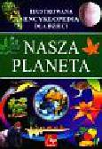 , - Nasza planeta ilustrowana encyklopedia dla dzieci
