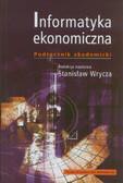 red. Wrycza Stanisław - Informatyka ekonomiczna. Podręcznik akademicki