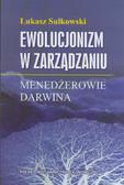 Sułkowski Łukasz - Ewolucjonizm w zarządzaniu. Menedżerowie Darwina