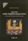 Rzymełka-Frąckiewicz Agata - Politycy wobec przemian edukacyjnych. Studium odpowiedzialności społecznej