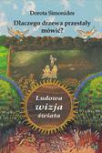 Simonides Dorota - Dlaczego drzewa przestały mówić Ludowa wizja świata