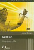 Kulesza Joanna - Ius internet Między prawem a etyką