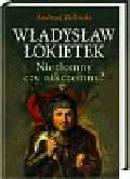 Zieliński Andrzej - Władysław Łokietek  Niezłomny czy nikczemny