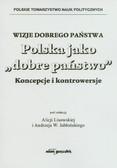 red. Lisowska Alicja, red. Jabłoński Andrzej W. - Wizje dobrego państwa. Polska jako 'dobre państwo'. Koncepcje i kontrowersje
