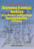 Bagieńska-Masiota Aleksandra - Sejmowa komisja śledcza w systemie politycznym Rzeczypospolitej Polskiej