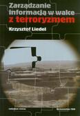 Liedel Krzysztof - Zarządzanie informacją w walce z terroryzmem