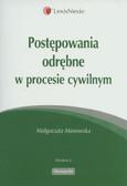 Manowska Małgorzata - Postępowania odrębne w procesie cywilnym