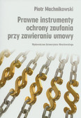 Machnikowski Piotr - Prawne instrumenty ochrony zaufania przy zawieraniu umowy