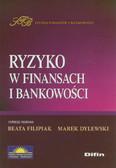 red. Filipiak Beata , red. Dylewski Marek - Ryzyko w finansach i bankowości