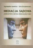 Lewicka Agnieszka, Grudziewska Ewa - Mediacja sądowa. Alternatywna metoda resocjalizacyjna?