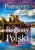 Kuźnieców Janusz, Sanecka Monika - Poznajemy Regiony Polski