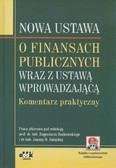 Nowa ustawa o finansach publicznych wraz z ustawą wprowadzającą Komentarz praktyczny