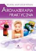 Matuszewska Beata - Aromaterapia praktyczna