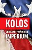 Ferguson Niall - Kolos Cena Amerykańskiego Imperium