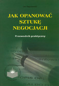Stępniewski Jan - Jak opanować sztukę negocjacji. Przewodnik praktyczny