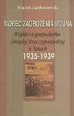 Jabłonowski Marek - Wobec zagrożenia wojną. Wojsko a gospodarka Drugiej Rzeczypospolitej w l. 1935-1939