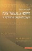 Leszczyński Jerzy - Pozytywizacja prawa w dyskursie dogmatycznym