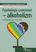 Cierpiałkowska Lidia, Ziarko Michał - Psychologia uzależnień alkoholizm
