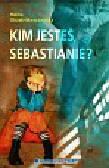Olczak-Moraczewska Halina - Kim jesteś Sebastianie